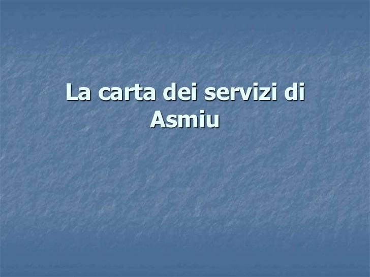 La carta dei servizi di Asmiu<br />