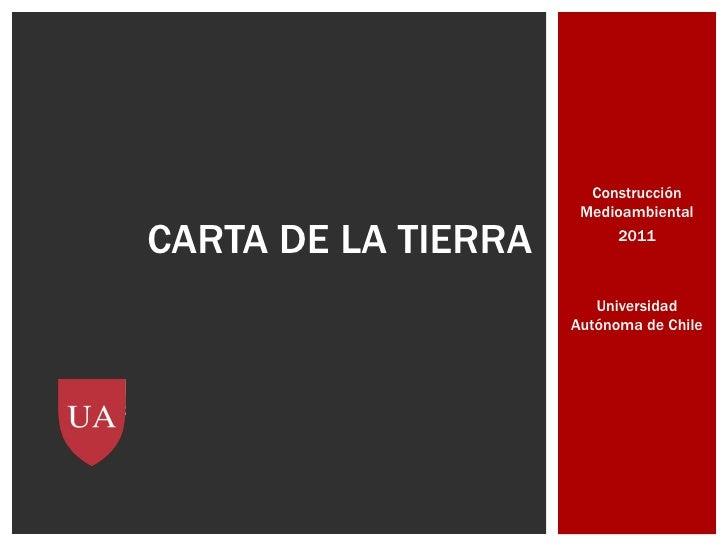 Construcción                      MedioambientalCARTA DE LA TIERRA        2011                        Universidad         ...