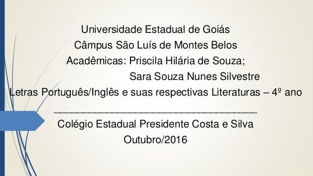 Universidade Estadual de Goiás Câmpus São Luís de Montes Belos Acadêmicas: Priscila Hilária de Souza; Sara Souza Nunes Sil...