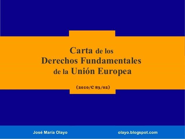 José María Olayo olayo.blogspot.com Carta de los Derechos Fundamentales de la Unión Europea (2010/C 83/02)