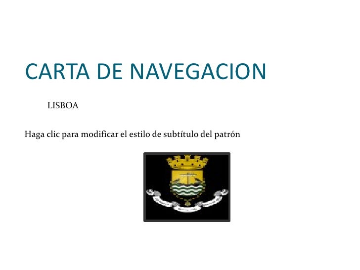 CARTA DE NAVEGACION      LISBOAHaga clic para modificar el estilo de subtítulo del patrón