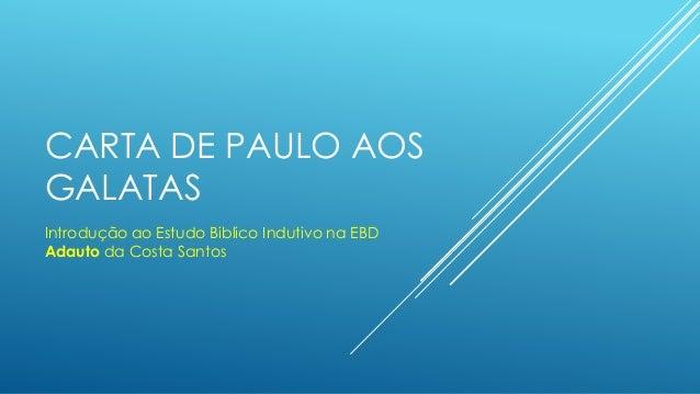 CARTA DE PAULO AOS GALATAS Introdução ao Estudo Biblico Indutivo na EBD Adauto da Costa Santos