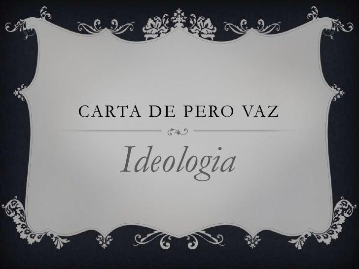 CARTA DE PERO VAZ   Ideologia