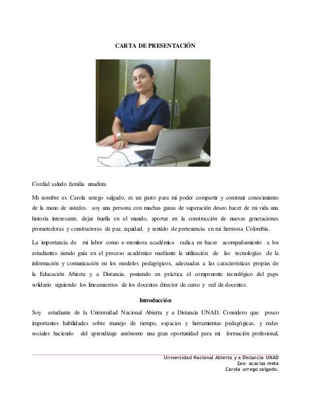Universidad Nacional Abierta y a Distancia UNAD Zao- acacias meta Carola urrego salgado. CARTA DE PRESENTACIÓN Cordial sal...