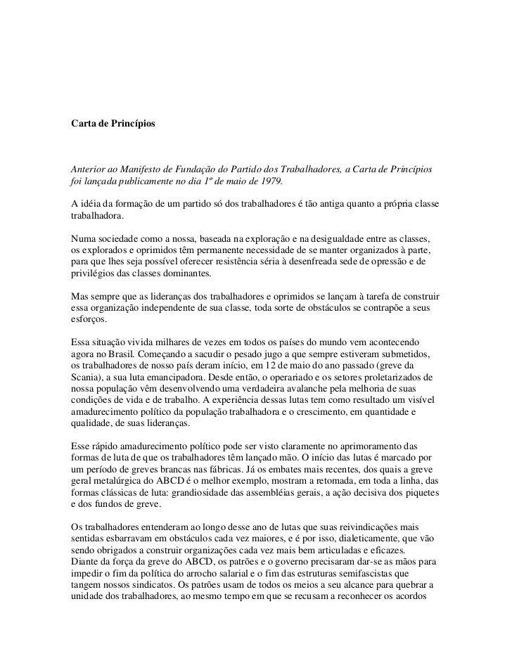 Carta de PrincípiosAnterior ao Manifesto de Fundação do Partido dos Trabalhadores, a Carta de Princípiosfoi lançada public...