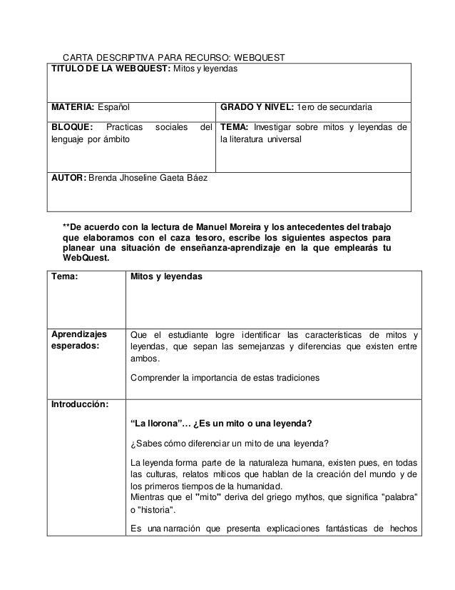CARTA DESCRIPTIVA PARA RECURSO: WEBQUEST TITULO DE LA WEBQUEST: Mitos y leyendas MATERIA: Español GRADO Y NIVEL: 1ero de s...