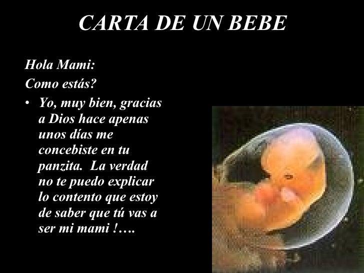 CARTA DE UN BEBE <ul><li>Hola Mami:  </li></ul><ul><li>Como estás? </li></ul><ul><li>Yo, muy bien, gracias a Dios hace ape...