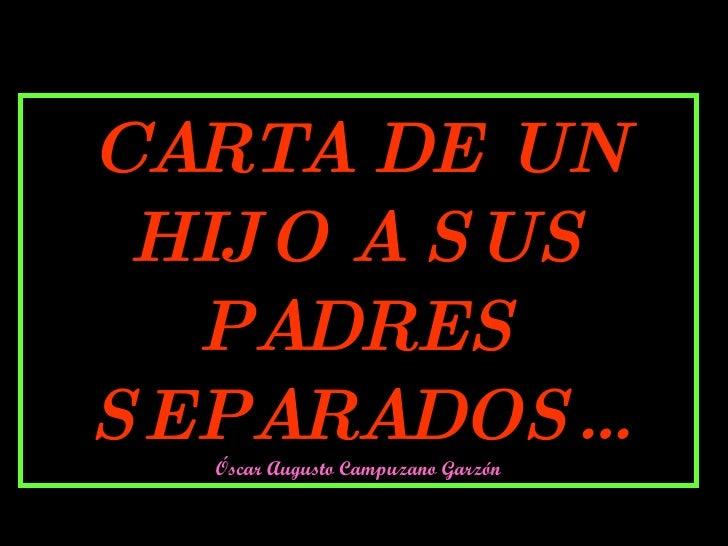 CARTA DE UN HIJO A SUS PADRES SEPARADOS… Óscar Augusto Campuzano Garzón