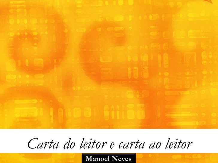 Carta do leitor e carta ao leitor           Manoel Neves