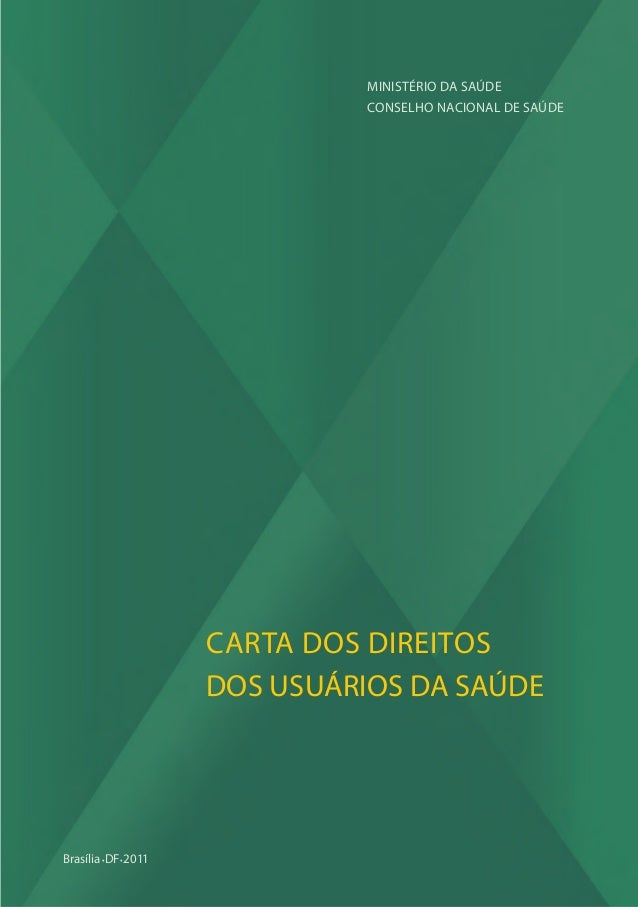 Carta dos Direitos dos Usuários da Saúde Brasília•DF•2011 Ministério da Saúde Conselho Nacional de Saúde Ouvidoria do SUS ...