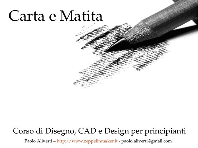 CartaeMatita CorsodiDisegno,CADeDesignperprincipianti PaoloAliverti–http://www.zeppelinmaker.itpaolo.aliver...