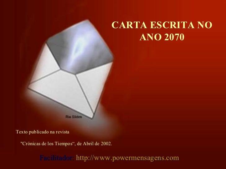 """CARTA ESCRITA NO ANO 2070 Texto publicado na revista  """"Crónicas de losTiempos"""", de Abril de 2002. Facilitador:  http..."""