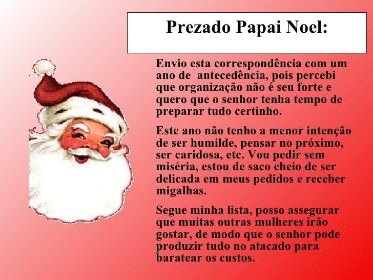 Prezado Papai Noel: Envio esta correspondência com   um ano de   antecedência, pois percebi que organização não é seu fort...