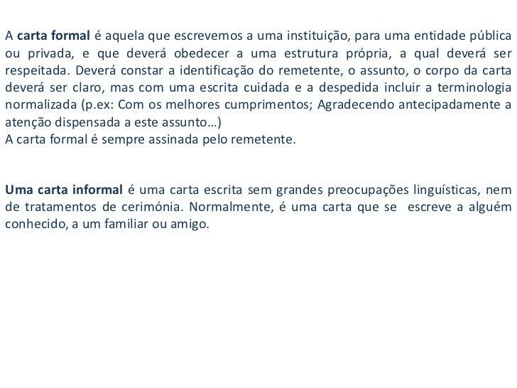 A carta formal é aquela que escrevemos a uma instituição, para uma entidade pública ou privada, e que deverá obedecer a um...