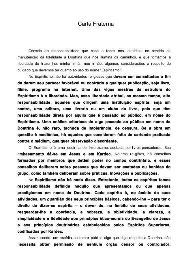 Carta Fraterna  Cônscio da responsabilidade que cabe a todos nós, espíritas, no sentido da  manutenção da fidelidade à Dou...