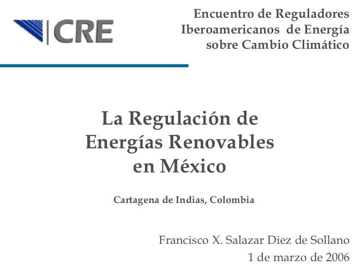 La Regulación de Energías Renovables en México Encuentro de Reguladores Iberoamericanos  de Energía sobre Cambio Climático...