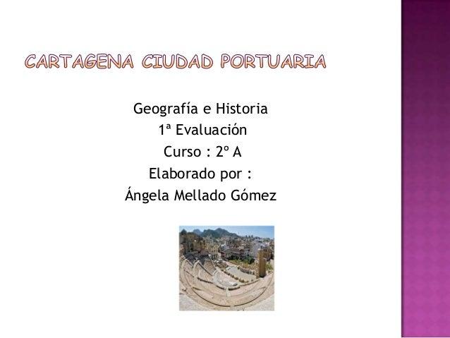 Geografía e Historia    1ª Evaluación     Curso : 2º A   Elaborado por :Ángela Mellado Gómez