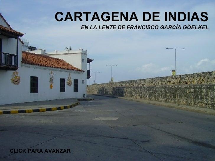 CARTAGENA DE INDIAS EN LA LENTE DE FRANCISCO GARCÍA GÖELKEL CLICK PARA AVANZAR