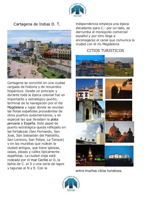 Cartagena de Indias D. T. Cartagena se convirtió en una ciudad cargada de historia y de recuerdos hispánicos. Desde un pri...