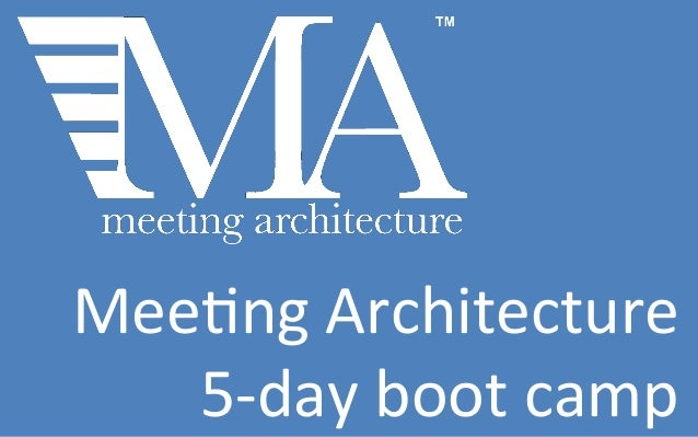 Mee#ng  Architecture     5-‐day  boot  camp