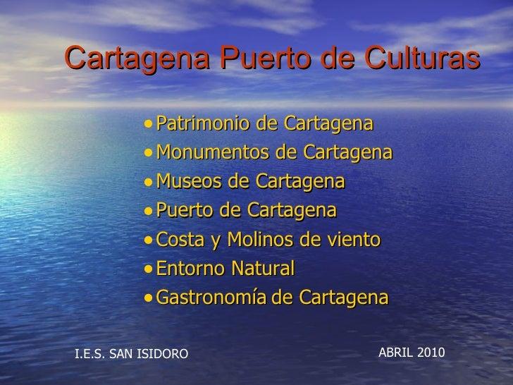 Cartagena Puerto de Culturas <ul><ul><ul><li>Patrimonio de Cartagena </li></ul></ul></ul><ul><ul><ul><li>Monumentos de Car...