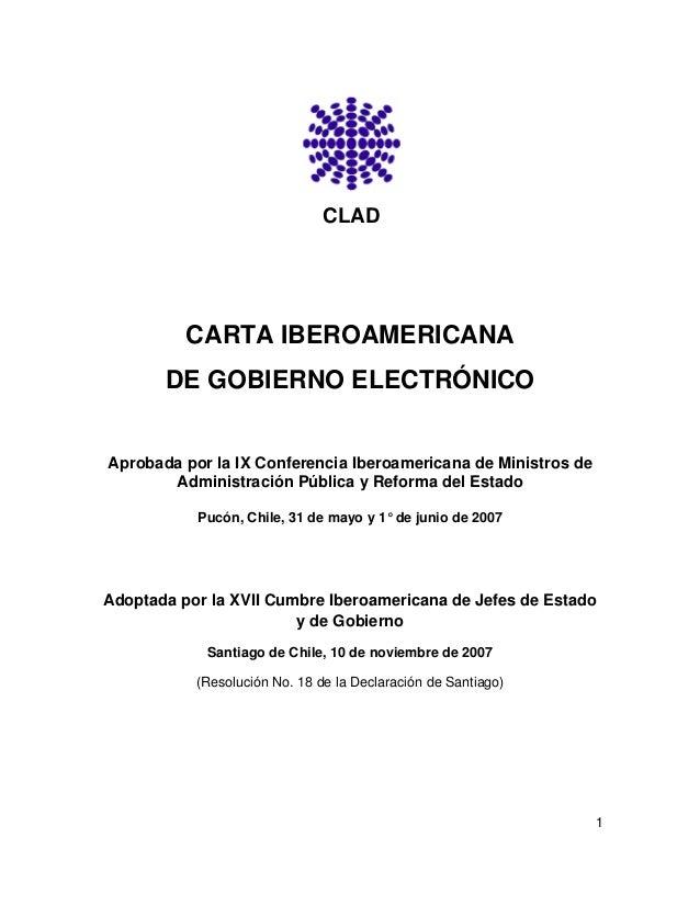 1 CLAD CARTA IBEROAMERICANA DE GOBIERNO ELECTRÓNICO Aprobada por la IX Conferencia Iberoamericana de Ministros de Administ...