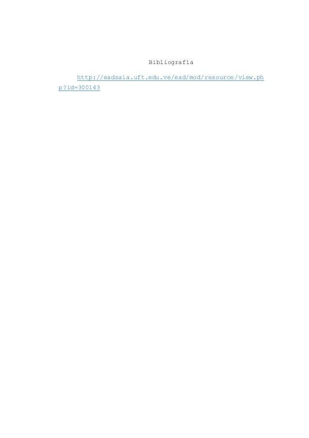 Bibliografía http://eadsaia.uft.edu.ve/ead/mod/resource/view.ph p?id=300143