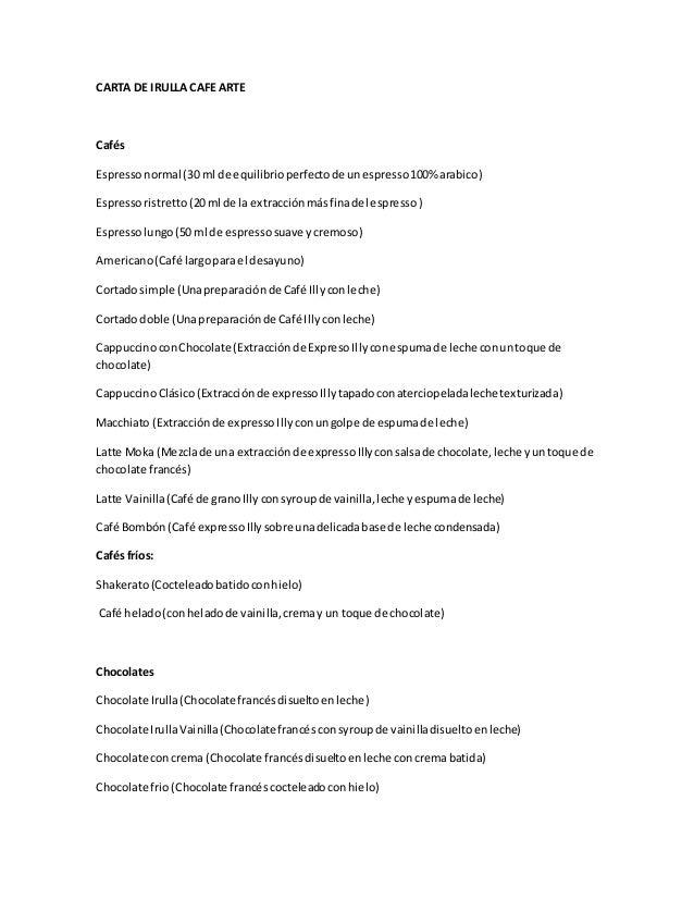 CARTA DE IRULLA CAFE ARTE Cafés Espressonormal (30 ml de equilibrioperfectode unespresso100% arabico) Espressoristretto(20...