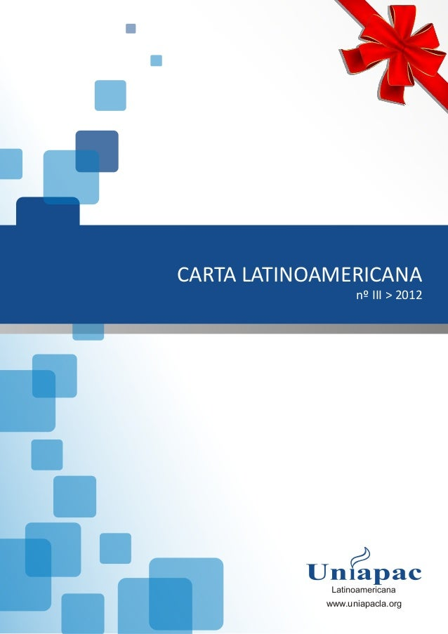 CARTA LATINOAMERICANA                  nº III > 2012            www.uniapacla.org