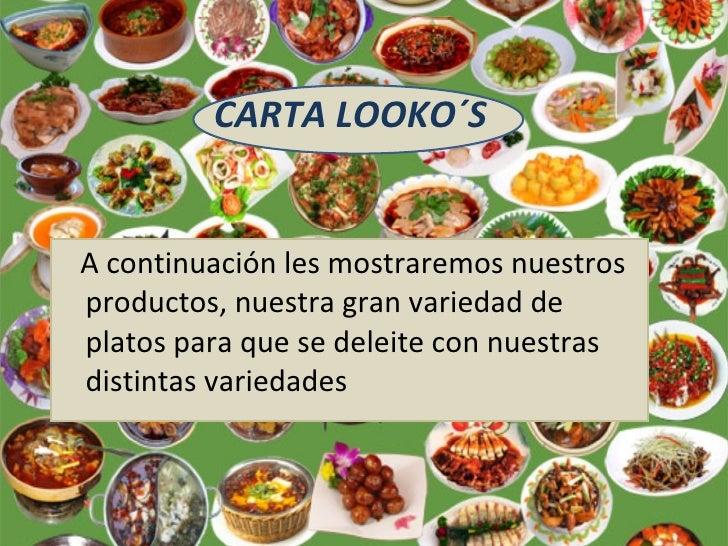 CARTA LOOKO´S <ul><li>A continuación les mostraremos nuestros productos, nuestra gran variedad de platos para que se delei...