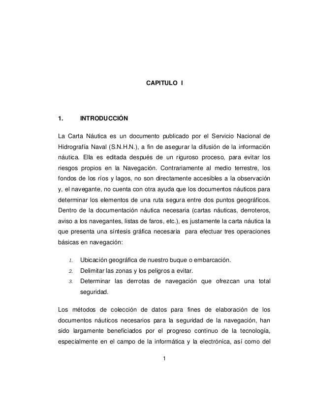 CAPITULO I  1.  INTRODUCCIÓN  La Carta Náutica es un documento publicado por el Servicio Nacional de Hidrografía Naval (S....