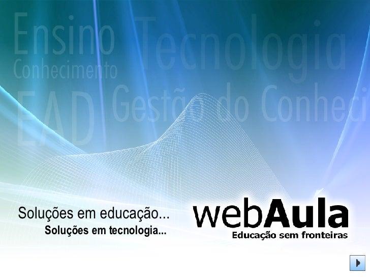 Soluções em educação... Soluções em tecnologia...