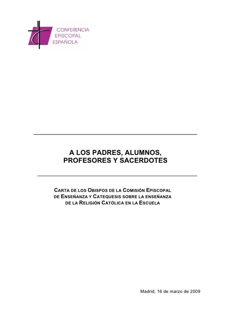 A LOS PADRES, ALUMNOS,    PROFESORES Y SACERDOTES    CARTA DE LOS OBISPOS DE LA COMISIÓN EPISCOPAL DE ENSEÑANZA Y CATEQUES...