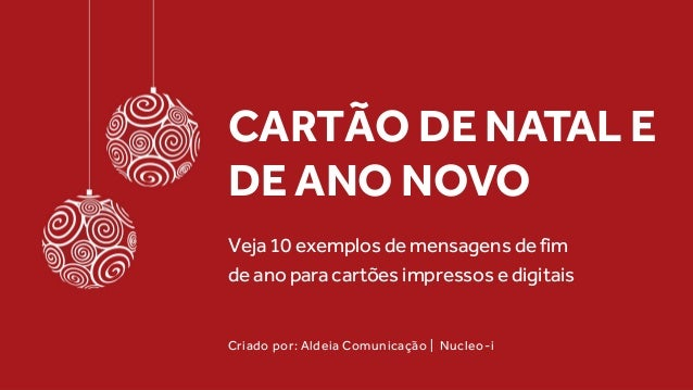 CARTÃO DE NATAL E DE ANO NOVO Veja 10 exemplos de mensagens de fim de ano para cartões impressos e digitais Criado por: Al...