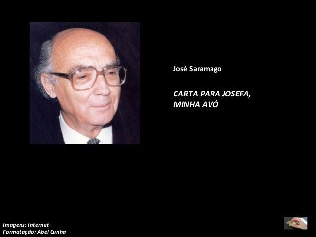 José Saramago  CARTA PARA JOSEFA, MINHA AVÓ  Imagens: Internet Formatação: Abel Cunha
