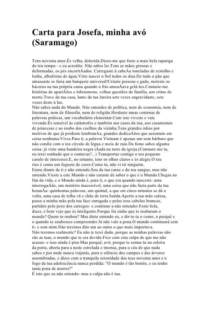 Carta para Josefa, minha avó (Saramago) Tens noventa anos.És velha, dolorida.Dizes-me que foste a mais bela rapariga do te...