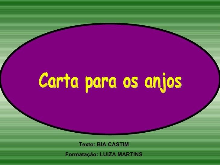 Texto: BIA CASTIM Formatação: LUIZA MARTINS Carta para os anjos