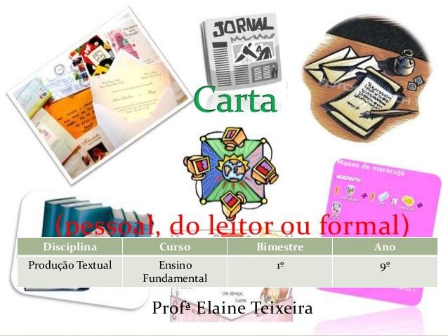 (pessoal, do leitor ou formal) Profª Elaine Teixeira Disciplina Curso Bimestre Ano Produção Textual Ensino Fundamental 1º ...