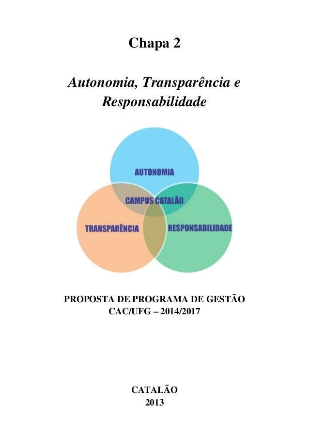Chapa 2 Autonomia, Transparência e Responsabilidade  PROPOSTA DE PROGRAMA DE GESTÃO CAC/UFG – 2014/2017  CATALÃO 2013