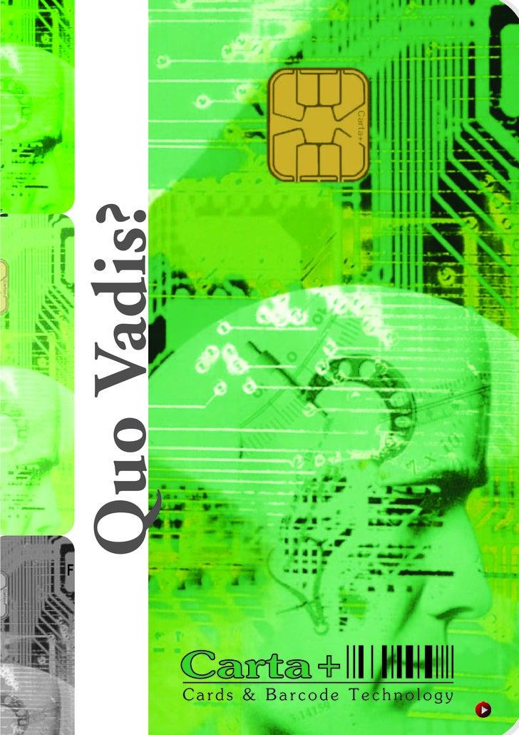 Quo Vadis?     F                      Carta +                  Cards & Barcode Technology