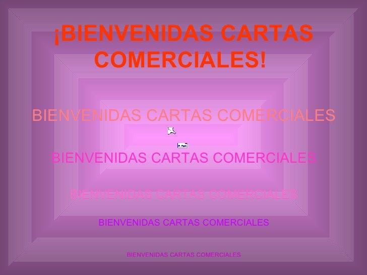 ¡BIENVENIDAS CARTAS COMERCIALES!   <ul><li>BIENVENIDAS CARTAS COMERCIALES </li></ul><ul><li>BIENVENIDAS CARTAS COMERCIALES...