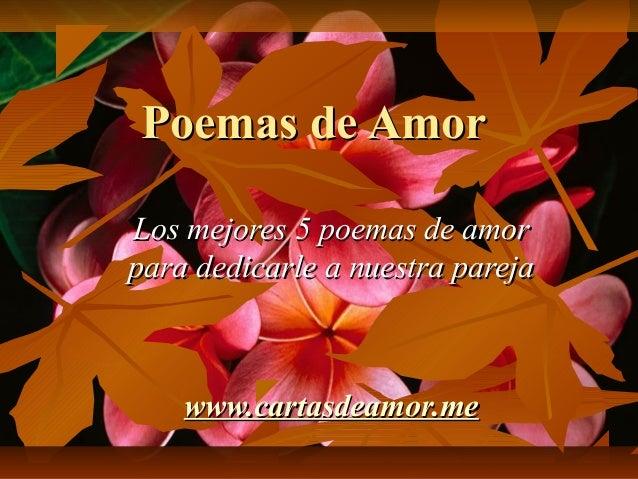 Poemas de AmorLos mejores 5 poemas de amorpara dedicarle a nuestra pareja    www.cartasdeamor.me