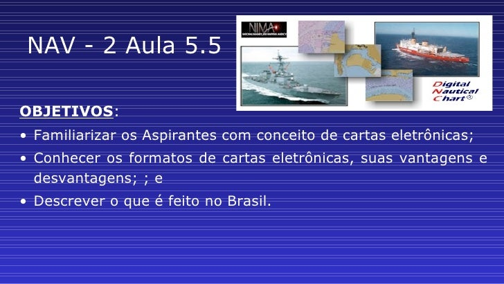 NAV - 2 Aula 5.5 <ul><li>OBJETIVOS :  </li></ul><ul><li>Familiarizar os Aspirantes com conceito de cartas eletrônicas; </l...
