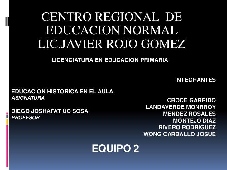 CENTRO REGIONAL DE        EDUCACION NORMAL       LIC.JAVIER ROJO GOMEZ             LICENCIATURA EN EDUCACION PRIMARIA     ...