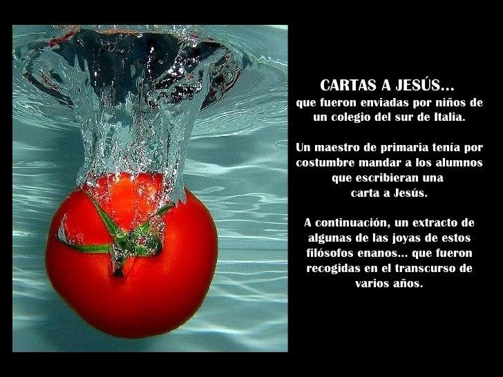 CARTAS A JESÚS...   que fueron enviadas por niños de un colegio del sur de Italia. Un maestro de primaria tenía por costum...