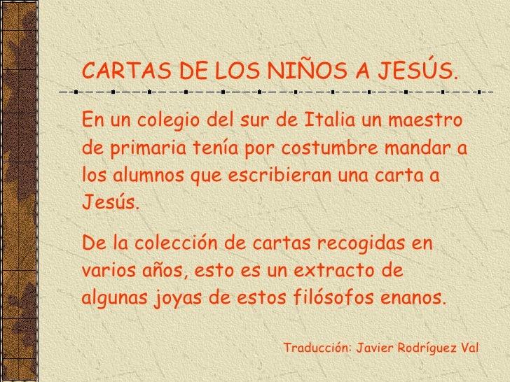 CARTAS DE LOS NIÑOS A JESÚS. En un colegio del sur de Italia un maestro de primaria tenía por costumbre mandar a los alumn...