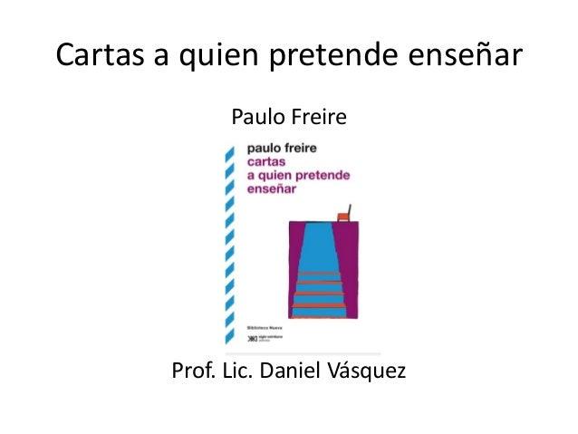 Paulo Freire Cartas A Quien Pretende Enseñar Frases