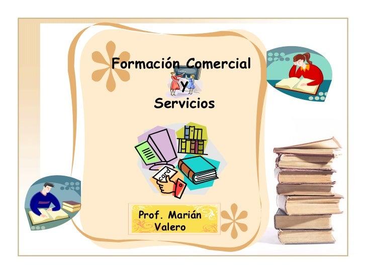 Formación Comercial  y Servicios Prof. Marián Valero