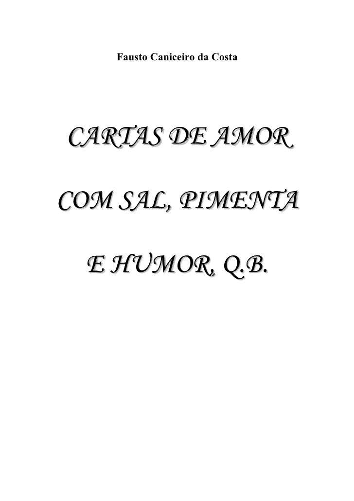 Fausto Caniceiro da Costa     CARTAS DE AMOR  COM SAL, PIMENTA   E HUMOR, Q.B.