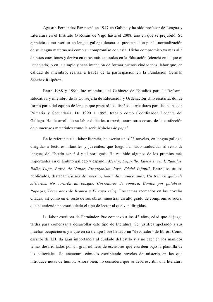 Agustín Fernández Paz nació en 1947 en Galicia y ha sido profesor de Lengua y Literatura en el Instituto O Rosais de Vigo ...